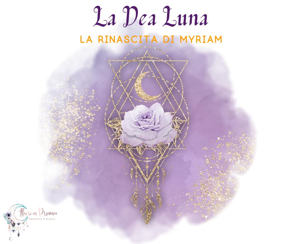 LA DEA LUNA – LA RINASCITA DI MYRIAM. ELISIR ALCHEMICO