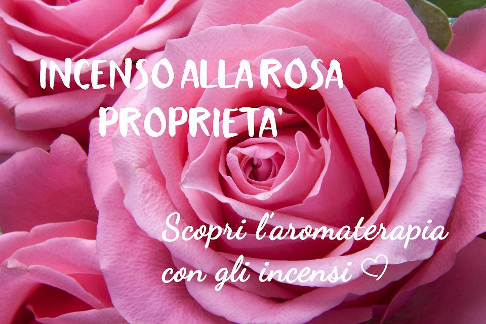 incenso alla rosa proprietà