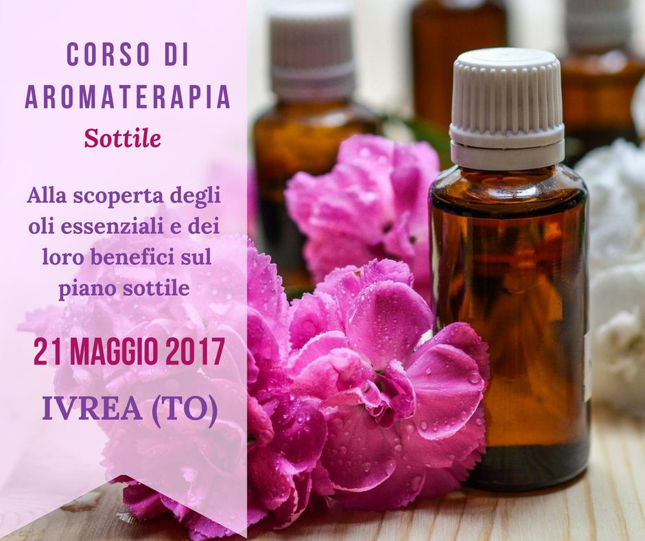 Corso di aromaterapia sottile: Ivrea (TO) 21 maggio 2017